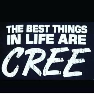 best things in life are Cree